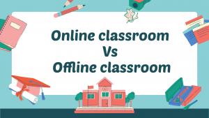 Online classroom, e-learning, Online Classroom Vs Offline Classroom
